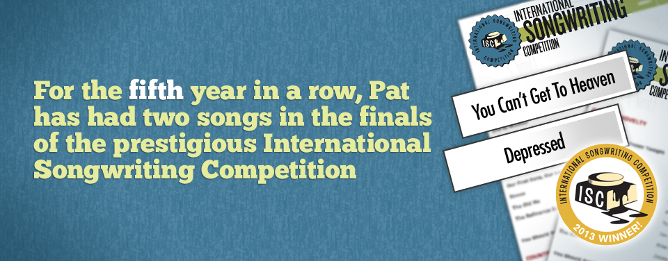 For a second year in a row, Pat has two songs nominated in the prestigious International Songwriting Competition. The songs this year are Pat's classics Voices In My Head and Noboby Speaks English, Anymore.  Results on the winners in May!